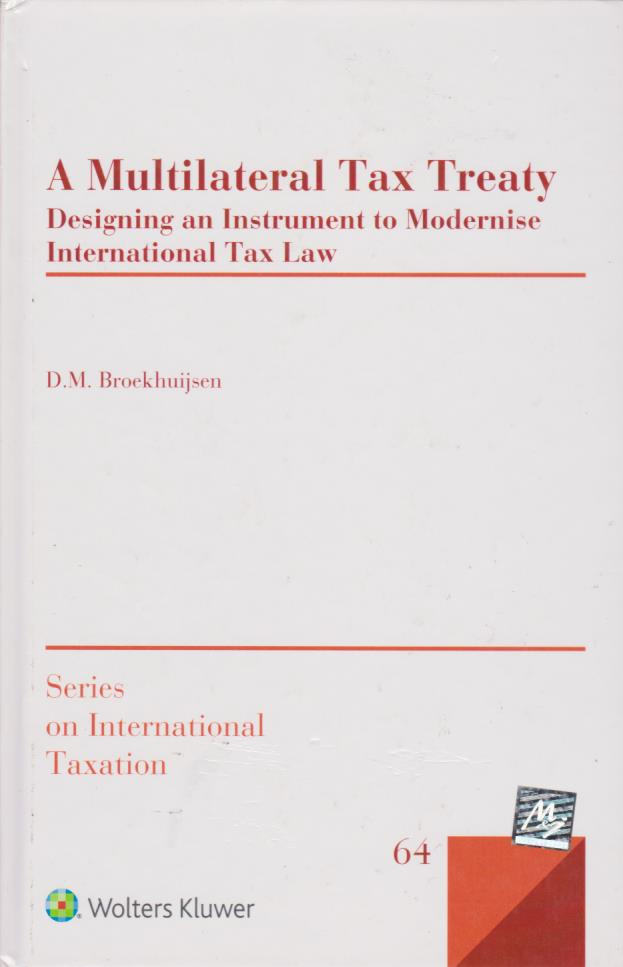 A Multilateral Tax Treaty: Designing an Instrument to Modernise International Tax Law (Series on International Taxation)
