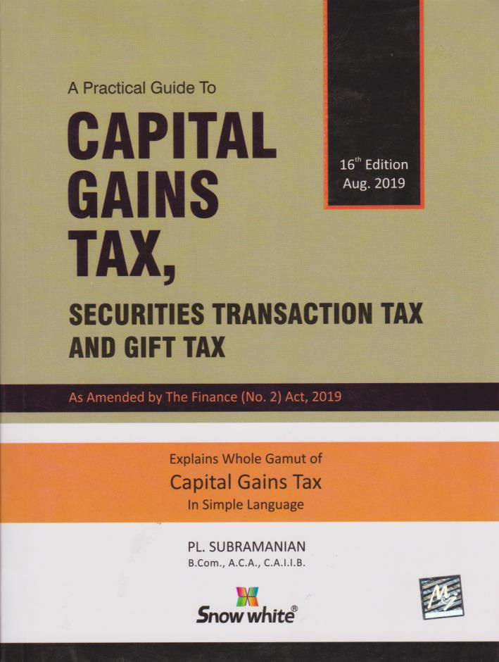 A Practical Guide to Capital Gains Tax, Securities Transaction Tax and Gift Tax - Sixth Edition 2019