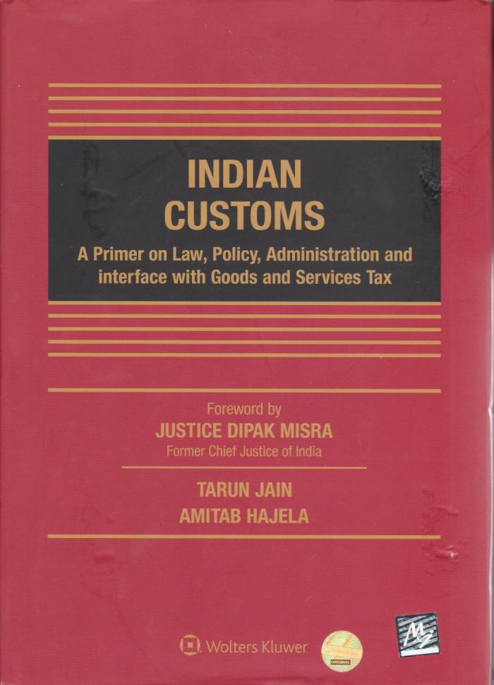 Indian Customs - A Primer on Law, Policy, Administration and Interface with Goods and Services Tax